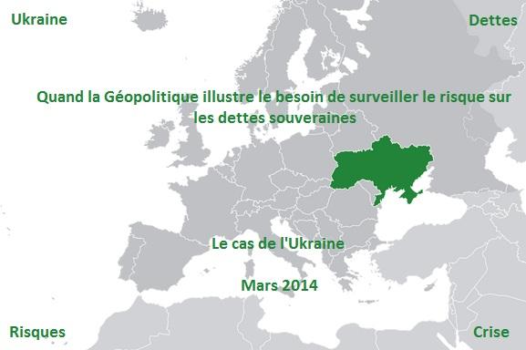 Quand la Géopolitique illustre le besoin de surveiller le risque financier sur les dettes souveraines : le cas de l'Ukraine par Alban Jarry